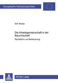 Die Arbeitsgemeinschaft in Der Bauwirtschaft: Rechtsform Und Besteuerung