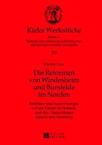 Die Reformen Von Windesheim Und Bursfelde Im Norden: Einfluesse Und Auswirkungen Auf Die Kloester in Holstein Und Den Hansestaedten Luebeck Und Hambur