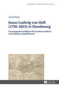 Jonas Ludwig Von Heß (1756-1823) Et Hambourg: Un Engagement Politique Des Lumières Tardives À l'Occupation Napoléonienne