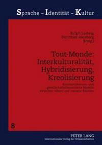 Tout-Monde: Interkulturalitaet, Hybridisierung, Kreolisierung: Kommunikations- Und Gesellschaftstheoretische Modelle Zwischen «alten» Und «neuen» Raeu