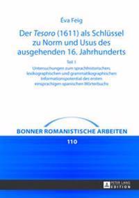 Der Tesoro (1611) ALS Schluessel Zu Norm Und Usus Des Ausgehenden 16. Jahrhunderts: Untersuchungen Zum Sprachhistorischen, Lexikographischen Und Gramm