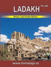 Ladakh plus: Reise- und Kulturführer über Ladakh und die angrenzenden Himalaja-Regionen Changthang, Nubra, Purig, Zanskar sowie Lahaul und Spiti mit Stadtführer Delhi (Indian Himalaya Series)