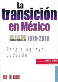 La Transicion en Mexico: Una Historia Documental 1910-2010 [With DVD]
