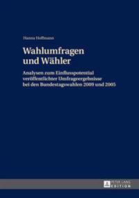 Wahlumfragen Und Waehler: Analysen Zum Einflusspotential Veroeffentlichter Umfrageergebnisse Bei Den Bundestagswahlen 2009 Und 2005