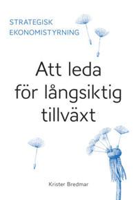 Strategisk ekonomistyrning : att leda för långsiktig tillväxt