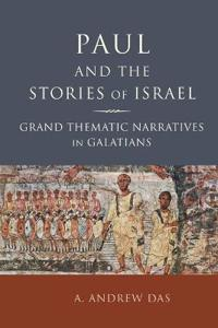 Paul and the Stories of Israel: Grand Thematic Narratives in Galatians