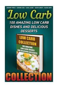 Low Carb Collection: 100 Amazing Low Carb Dishes and Delicious Desserts: (Low Carb Recipes for Weight Loss, Fat Bombs, Gluten Free Deserts,