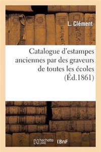 Catalogue D'Estampes Anciennes Par Des Graveurs de Toutes Les Ecoles