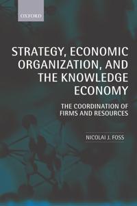 Strategy, Economic Organization, and the Knowledge Economy