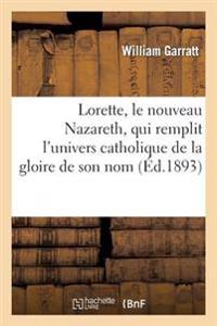 Lorette, Le Nouveau Nazareth, Qui Remplit L'Univers Catholique de la Gloire de Son Nom