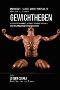 Das Komplette Trainings-Workout-Programm Zur Forderung Der Starke Im Gewichtheben: Verbessere Deine Kraft, Ausdauer Und Erholzeit Durch Krafttraining