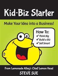 Kid-Biz Starter: Make Your Idea Into a Business
