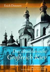 Das Altostslavische Groreich Kiev: Gesellschaft, Staat, Kultur, Kunst Und Literatur Vom 9. Jahrhundert Bis Zur Mitte Des 13. Jahrhunderts