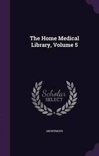The Home Medical Library, Volume 5