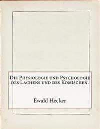 Die Physiologie Und Psychologie Des Lachens Und Des Komischen.