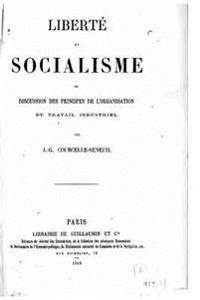 Liberté Et Socialisme, Ou, Discussion Des Principes de l'Organisation Du Travail Industriel