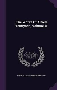The Works of Alfred Tennyson, Volume 11