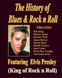 The History of Blues & Rock N Roll: (Featuring Elvis Presley)