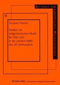 Studien Zur Zeitgenoessischen Musik Fuer Floete Solo in Der Zweiten Haelfte Des 20. Jahrhunderts: Analytische Betrachtungen Zu Formalen, Auermusikalis