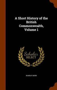 A Short History of the British Commonwealth, Volume 1