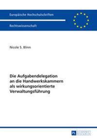 Die Aufgabendelegation an Die Handwerkskammern ALS Wirkungsorientierte Verwaltungsfuehrung