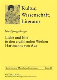 Liebe Und Ehe in Den Erzaehlenden Werken Hartmanns Von Aue