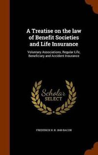 A Treatise on the Law of Benefit Societies and Life Insurance