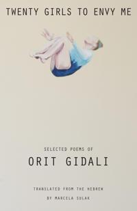 Twenty Girls to Envy Me: Selected Poems of Orit Gidali