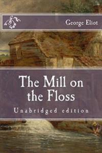 The Mill on the Floss: Unabridged Edition