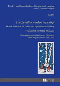 Die Zeitalter Werden Besichtigt: Aktuelle Tendenzen Der Kinder- Und Jugendliteraturforschung - Festschrift Fuer Otto Brunken