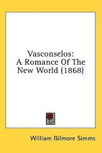 Vasconselos: A Romance Of The New World (1868)