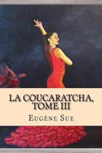La Coucaratcha, Tome III