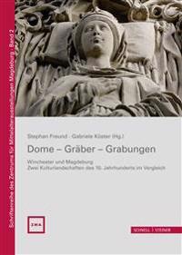 Dome - Graber - Grabungen: Winchester Und Magdeburg - Zwei Kulturlandschaften Des 10. Jahrhunderts Im Vergleich