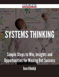 Systems Thinking - Simple Steps to Win, Insights and Opportunities for Maxing Out Success