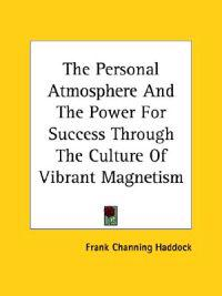 The Personal Atmosphere and the Power for Success Through the Culture of Vibrant Magnetism