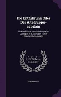Die Entfuhrung Oder Der Alte Burger-Capitain