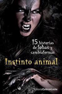 Instinto Animal: Quince Historias de Lobas y Cambiaformas