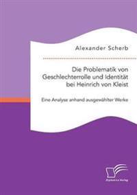 Die Problematik Von Geschlechterrolle Und Identitat Bei Heinrich Von Kleist