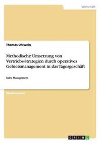 Methodische Umsetzung Von Vertriebs-Strategien Durch Operatives Gebietsmanagement in Das Tagesgeschaft