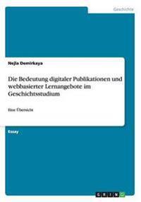 Die Bedeutung Digitaler Publikationen Und Webbasierter Lernangebote Im Geschichtsstudium