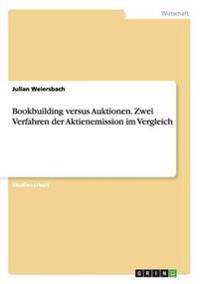 Bookbuilding Versus Auktionen. Zwei Verfahren Der Aktienemission Im Vergleich