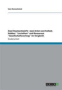 """Zwei Staatsentwurfe - Zwei Arten Von Freiheit. Hobbes' """"Leviathan"""" Und Rousseaus """"Gesellschaftsvertrag"""" Im Vergleich"""