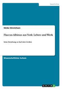 Flaccus Albinus aus York: Leben und Werk