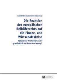 Die Reaktion Des Europaeischen Beihilferechts Auf Die Finanz- Und Wirtschaftskrise: Temporary Framework Oder Grundsaetzliche Neuorientierung?