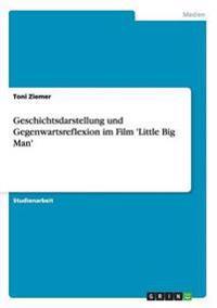 Geschichtsdarstellung Und Gegenwartsreflexion Im Film 'Little Big Man'