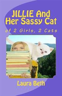 Jillie and Her Sassy Cat: Of 2 Girls, 2 Cats