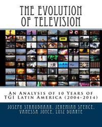 The Evolution of Television: An Analysis of 10 Years of Tgi Latin America (2004-2014)