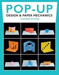 Pop-Up Design & Paper Mechanics: 18 Shapes to Make