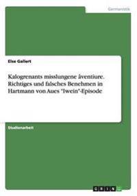 """Kalogrenants Misslungene Aventiure. Richtiges Und Falsches Benehmen in Hartmann Von Aues """"Iwein""""-Episode"""