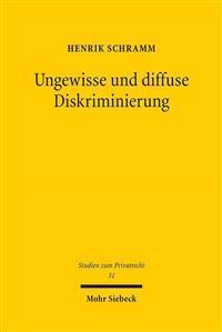 Ungewisse Und Diffuse Diskriminierung: Grunde Privater Willenserklarungen VOR Den Diskriminierungsverboten Des Agg